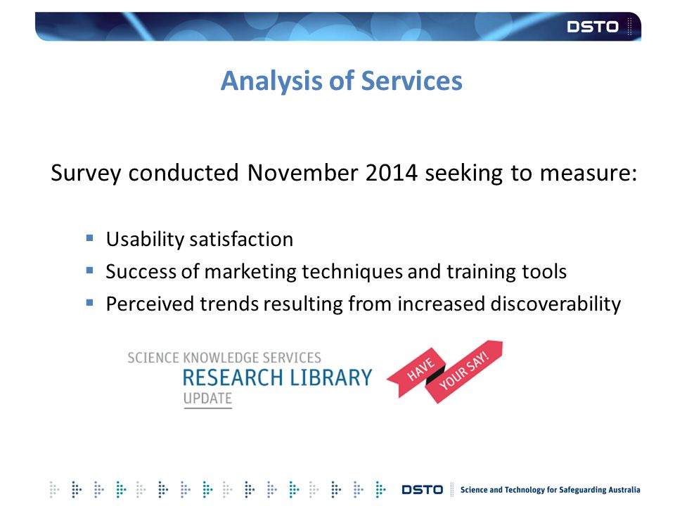 Analysis of Services Survey conducted November 2014 seeking to measure: Usability satisfaction. Success of marketing techniques and training tools.