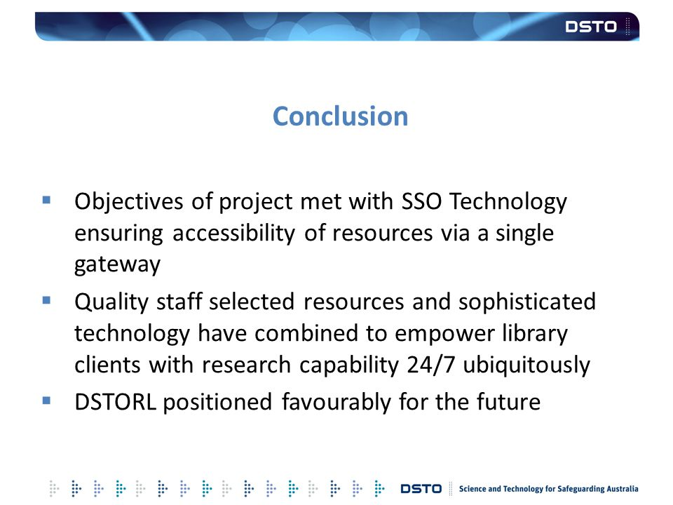 Conclusion Objectives of project met with SSO Technology ensuring accessibility of resources via a single gateway.