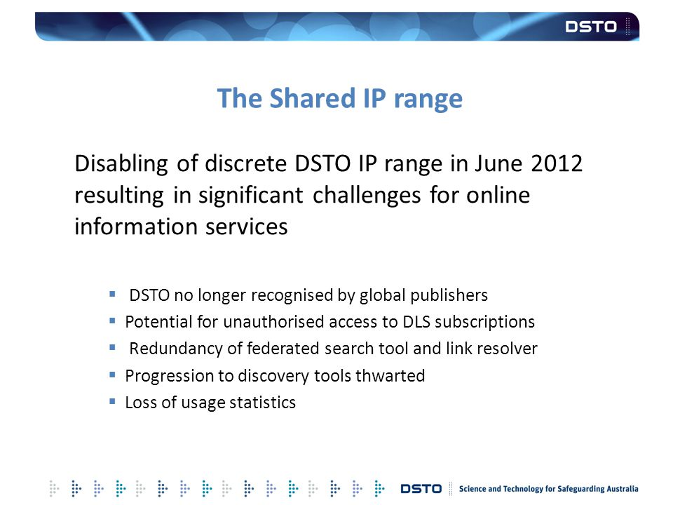 The Shared IP range Disabling of discrete DSTO IP range in June 2012 resulting in significant challenges for online information services.