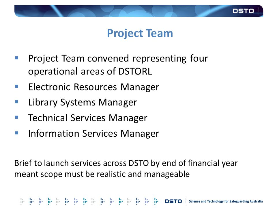 Project Team Project Team convened representing four operational areas of DSTORL. Electronic Resources Manager.