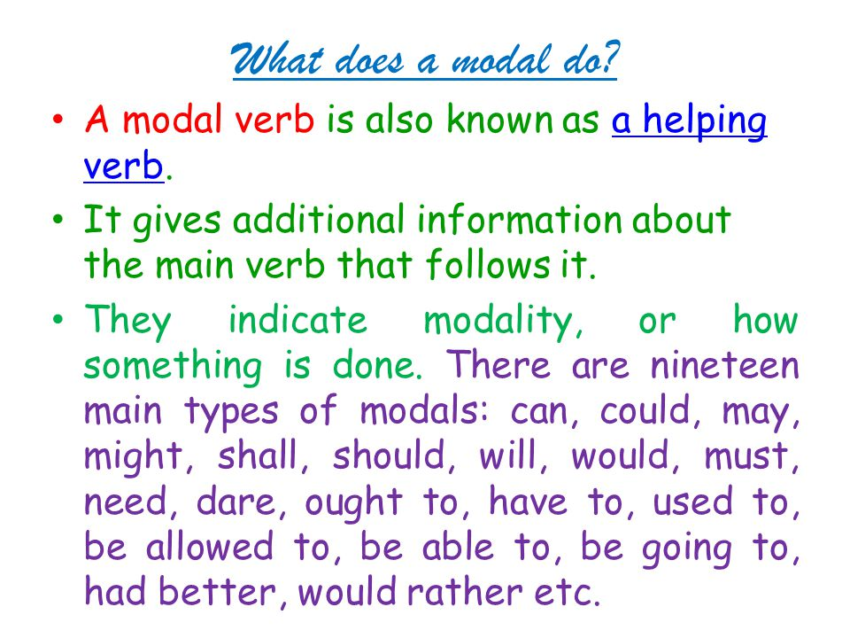 What does a modal do A modal verb is also known as a helping verb.