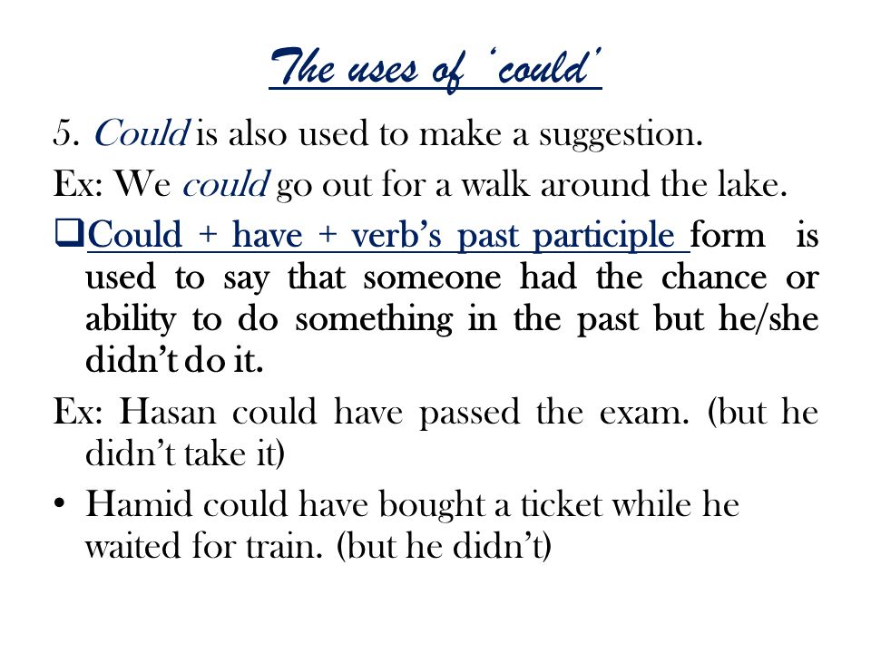 The uses of 'could' 5. Could is also used to make a suggestion.