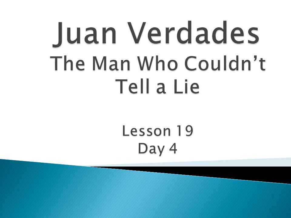 Juan Verdades The Man Who Couldn't Tell a Lie Lesson 19 Day 4