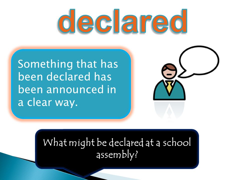What might be declared at a school assembly