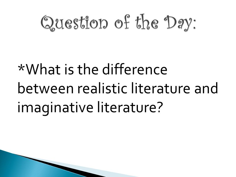 Question of the Day: *What is the difference between realistic literature and imaginative literature