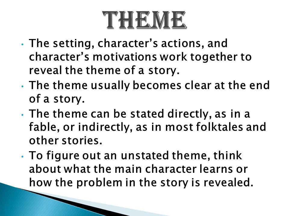 THEME The setting, character's actions, and character's motivations work together to reveal the theme of a story.