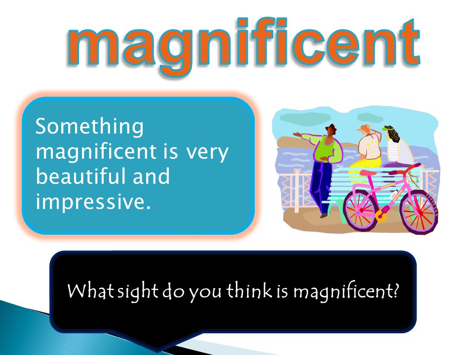 What sight do you think is magnificent