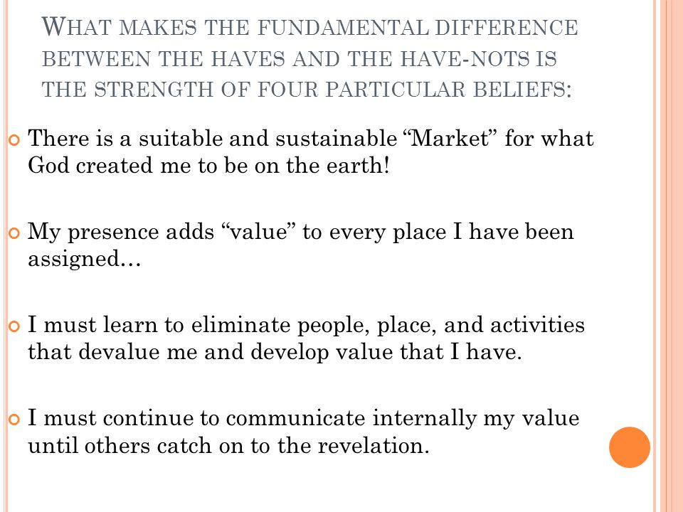 What makes the fundamental difference between the haves and the have-nots is the strength of four particular beliefs: