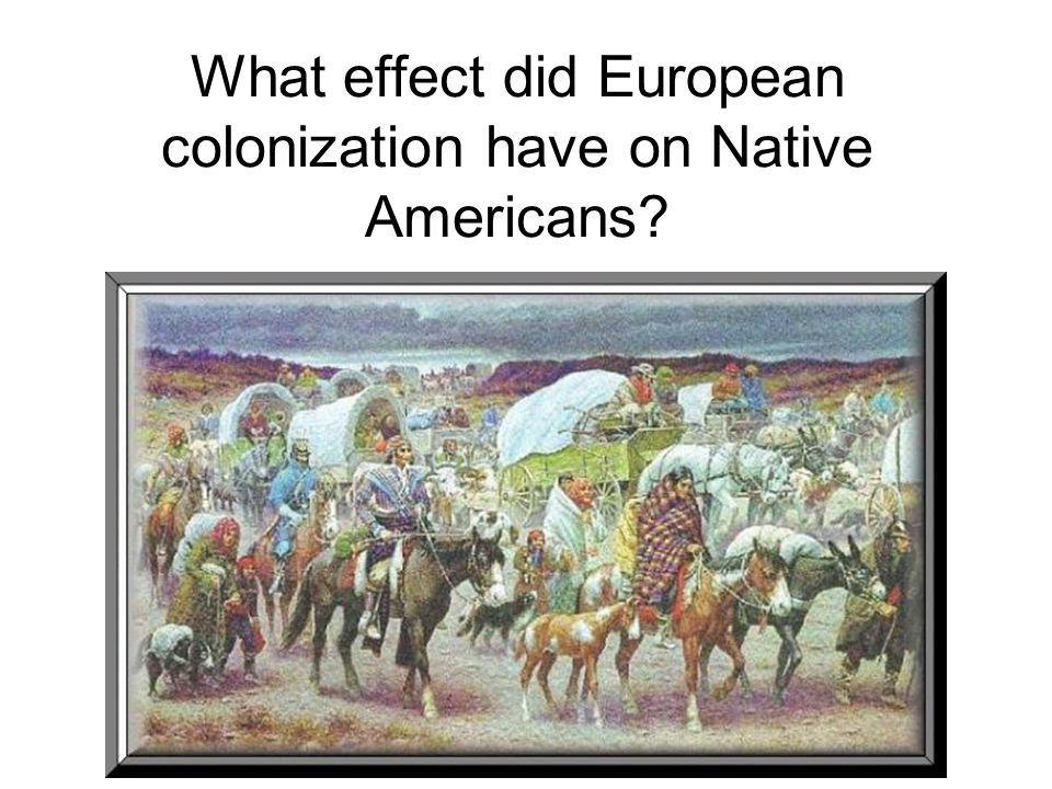 What effect did European colonization have on Native Americans