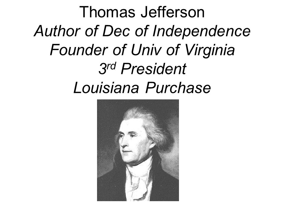 Thomas Jefferson Author of Dec of Independence Founder of Univ of Virginia 3rd President Louisiana Purchase
