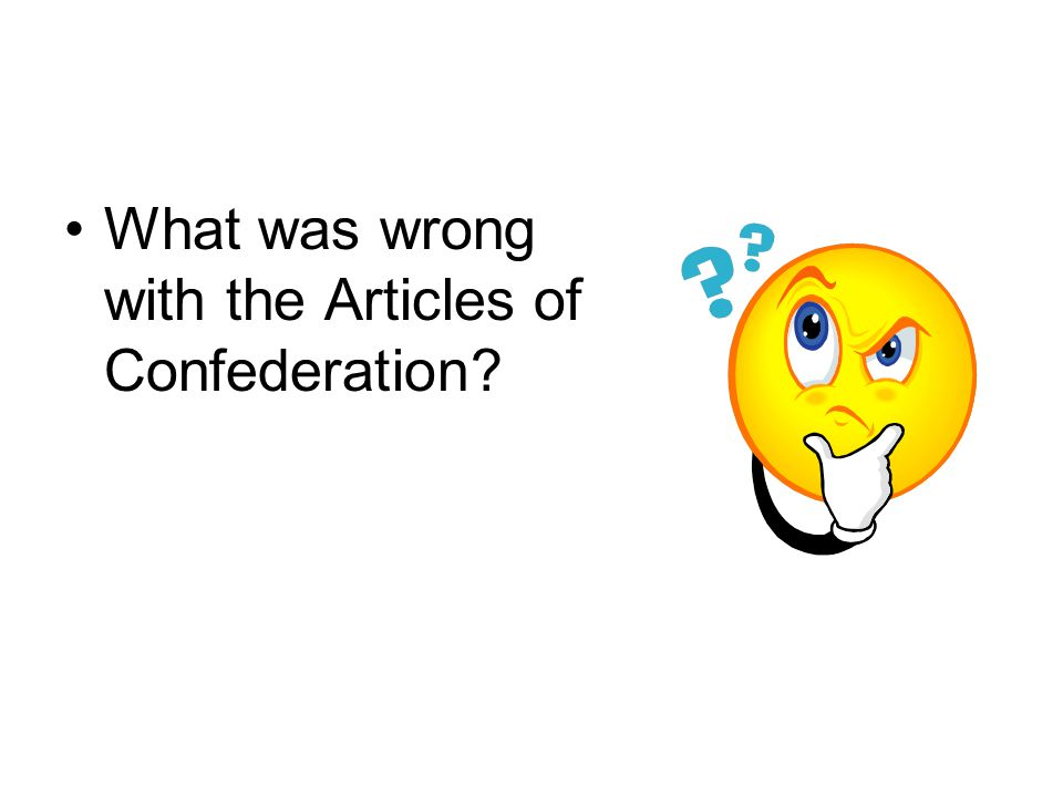 What was wrong with the Articles of Confederation