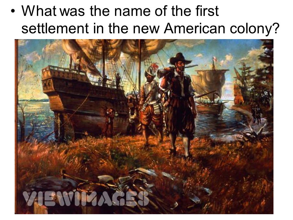 What was the name of the first settlement in the new American colony