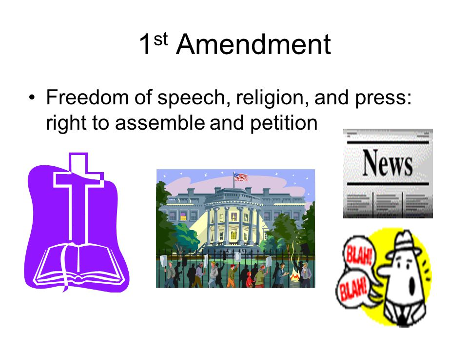 1st Amendment Freedom of speech, religion, and press: right to assemble and petition