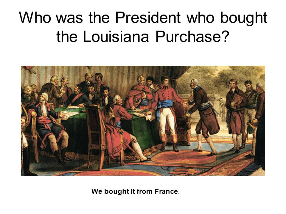 Who was the President who bought the Louisiana Purchase