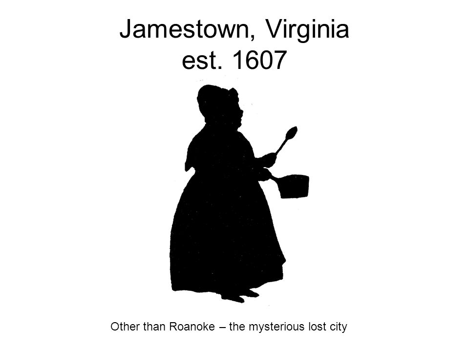 Jamestown, Virginia est. 1607