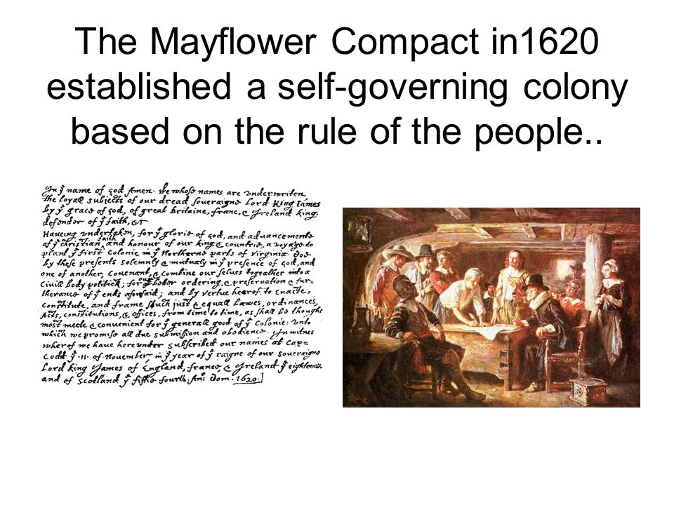 The Mayflower Compact in1620 established a self-governing colony based on the rule of the people..