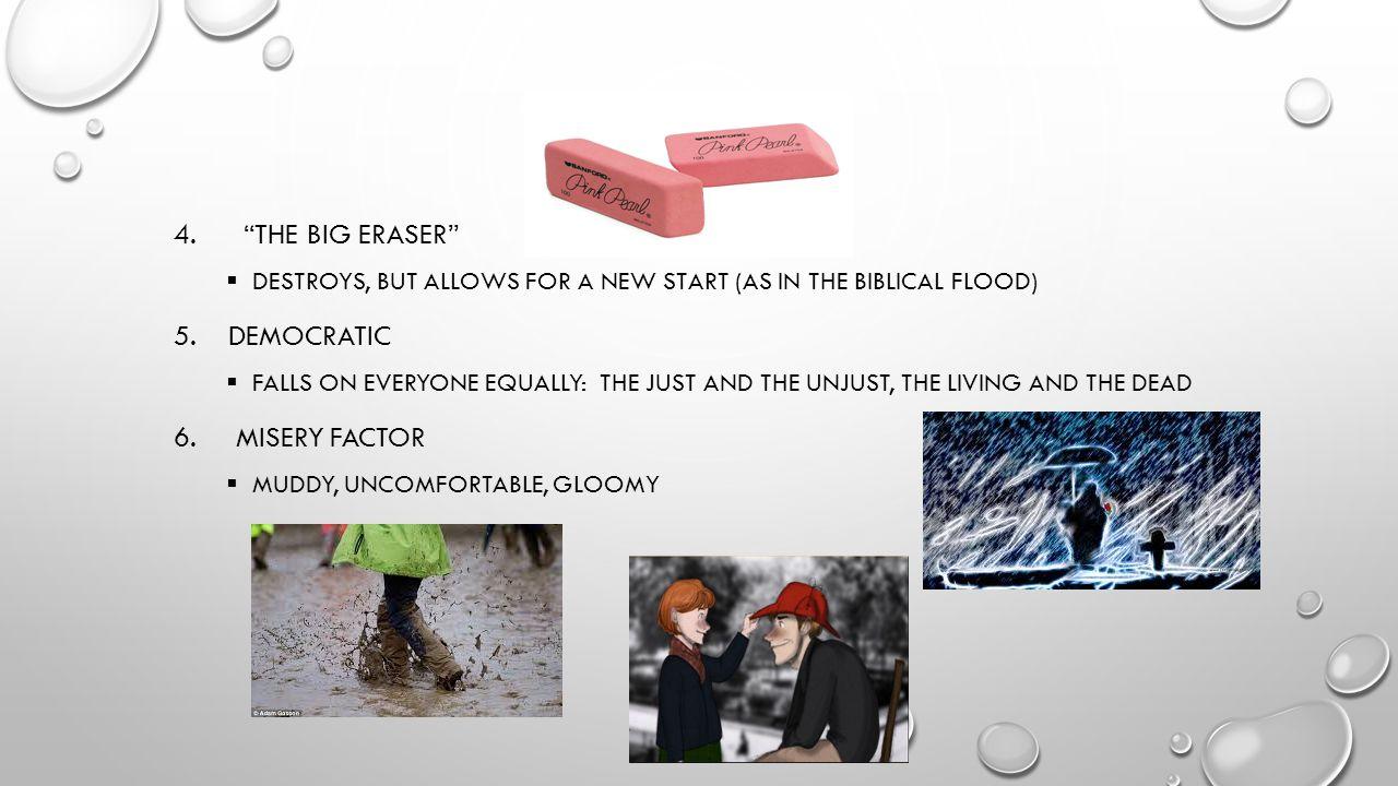 4. the big eraser 5. democratic 6. Misery factor