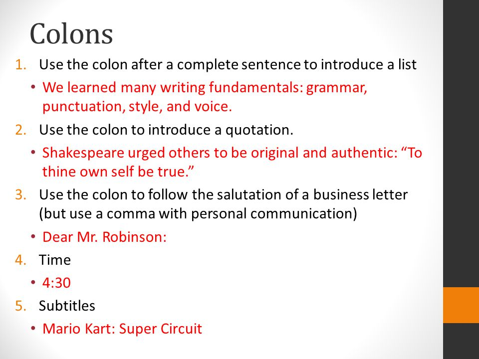 Colons Use the colon after a complete sentence to introduce a list