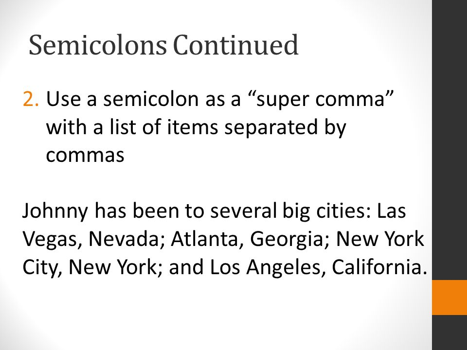 Semicolons Continued Use a semicolon as a super comma with a list of items separated by commas.