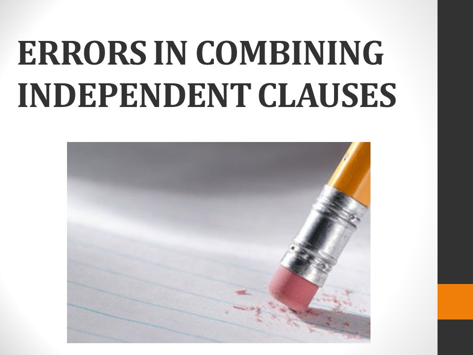 ERRORS IN combining independent clauses