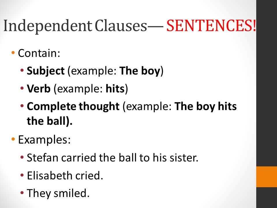 Independent Clauses— SENTENCES!