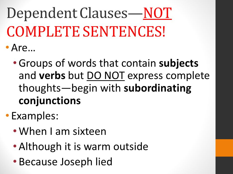 Dependent Clauses—NOT COMPLETE SENTENCES!