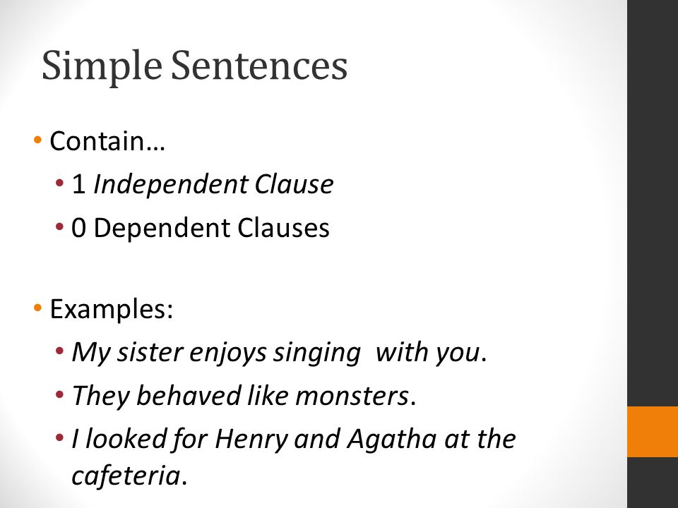 Simple Sentences Contain… 1 Independent Clause 0 Dependent Clauses