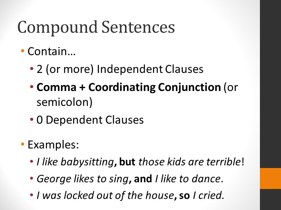 Compound Sentences Contain… 2 (or more) Independent Clauses