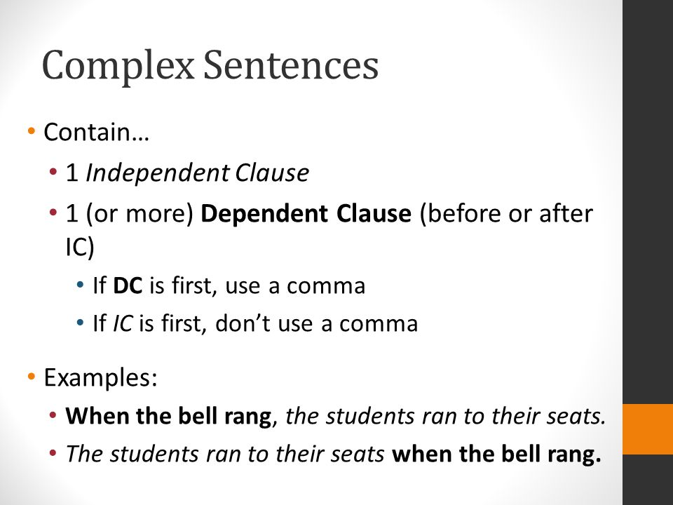 Complex Sentences Contain… 1 Independent Clause