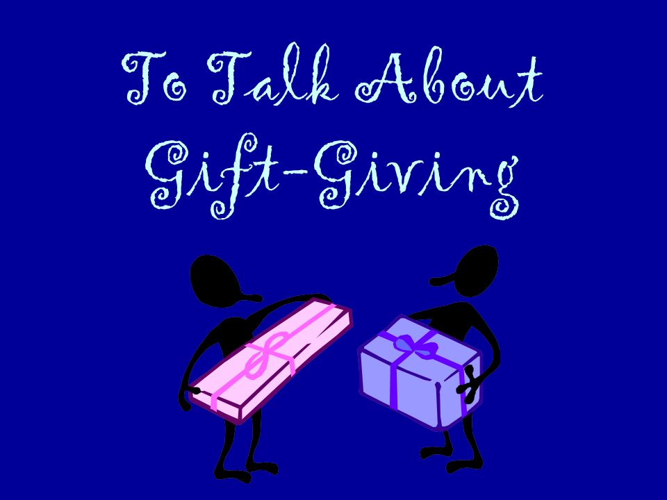 To Talk About Gift-Giving