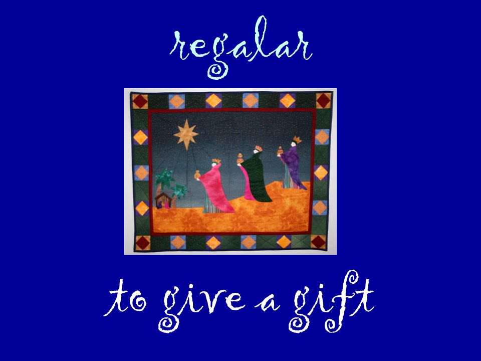 regalar to give a gift