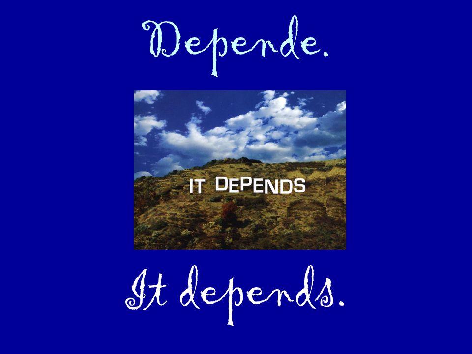 Depende. It depends.