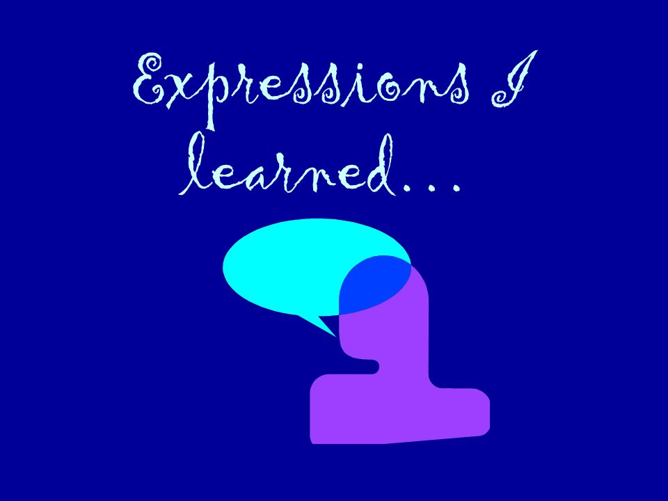 Expressions I learned…
