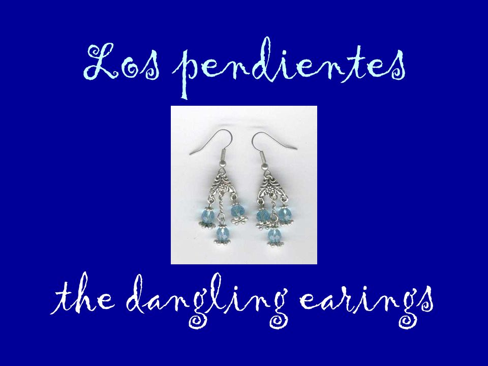 Los pendientes the dangling earings