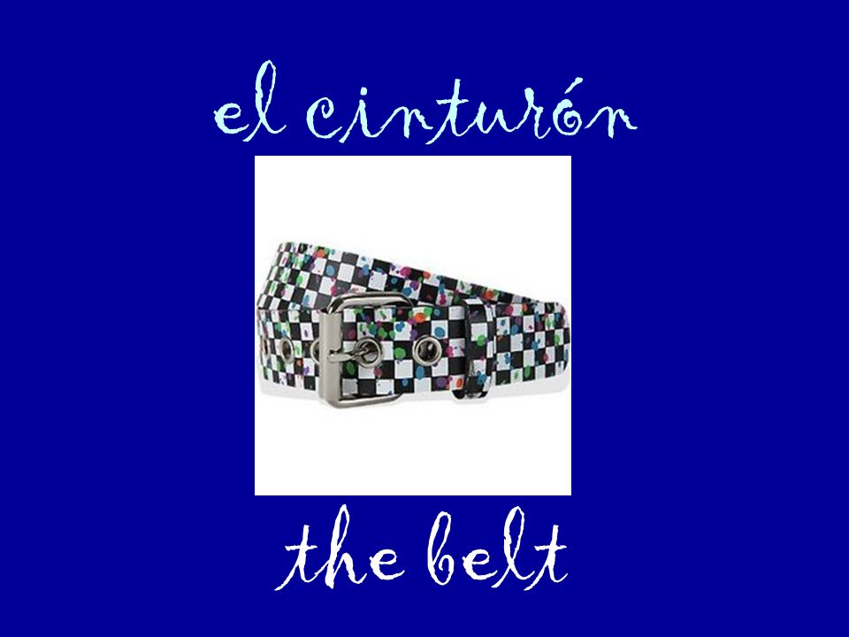 el cinturón the belt