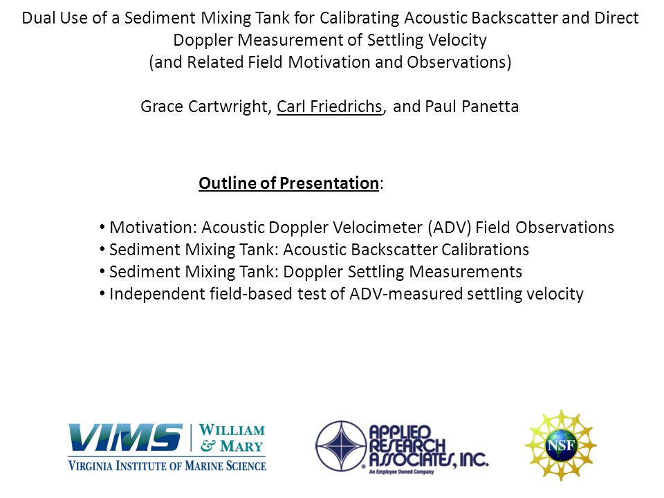 Dual Use of a Sediment Mixing Tank for Calibrating Acoustic Backscatter and Direct Doppler Measurement of Settling Velocity (and Related Field Motivation and Observations) Grace Cartwright, Carl Friedrichs, and Paul Panetta
