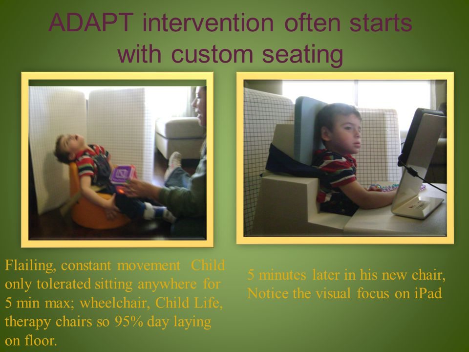 ADAPT intervention often starts with custom seating