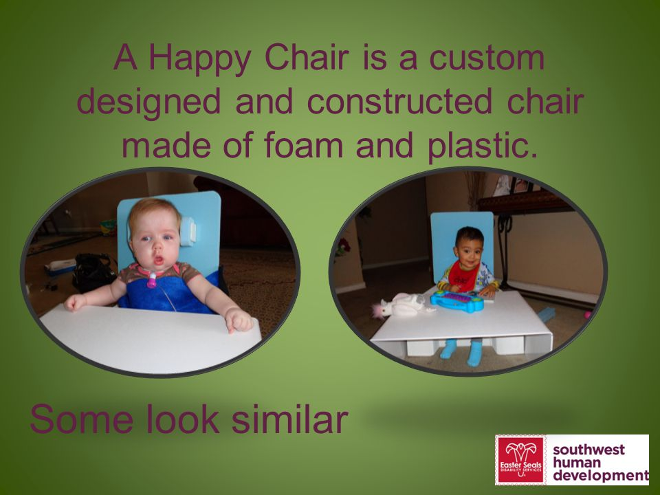 A Happy Chair is a custom designed and constructed chair made of foam and plastic.