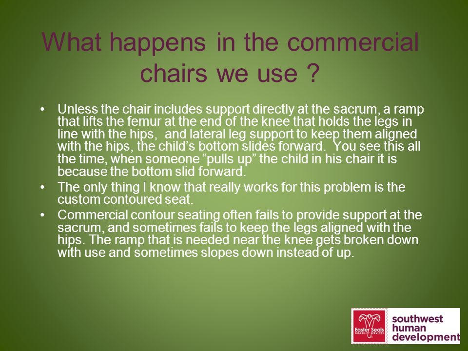 What happens in the commercial chairs we use
