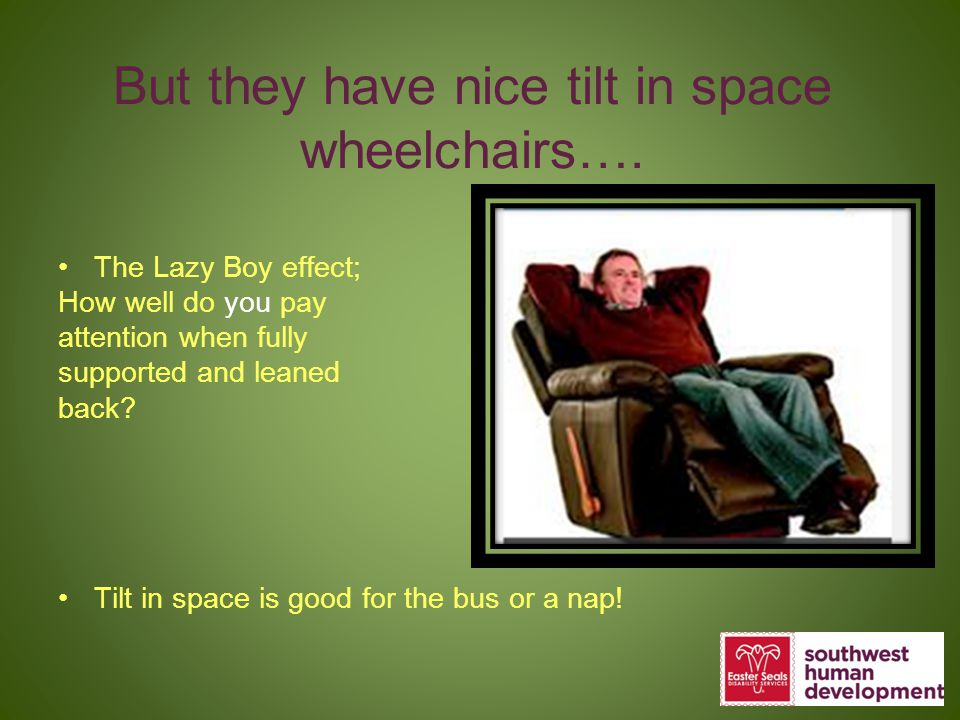 But they have nice tilt in space wheelchairs….