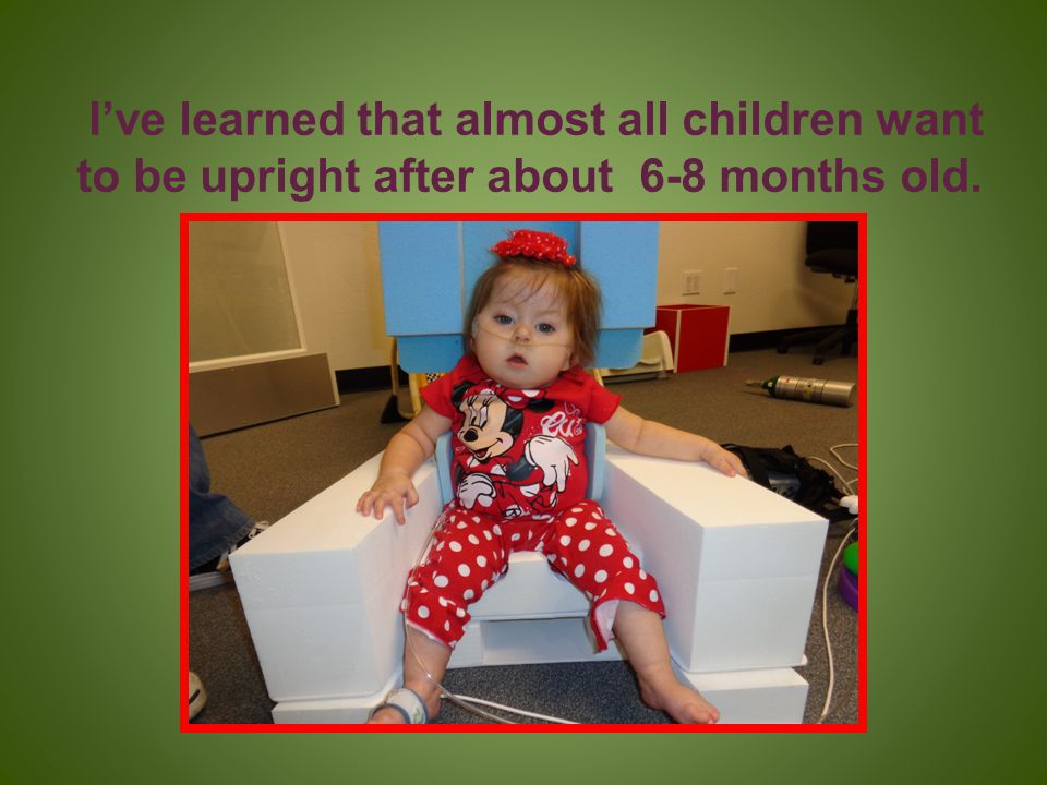 I've learned that almost all children want to be upright after about 6-8 months old.