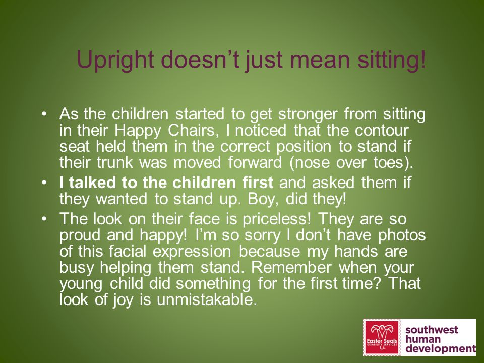 Upright doesn't just mean sitting!