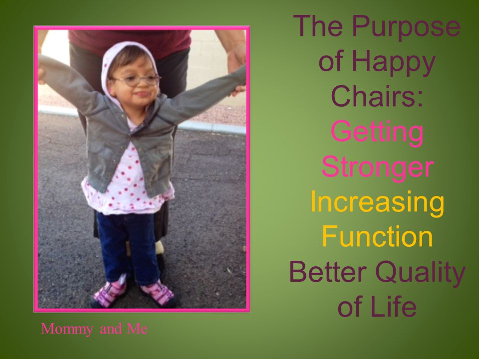 The Purpose of Happy Chairs: Getting Stronger Increasing Function Better Quality of Life
