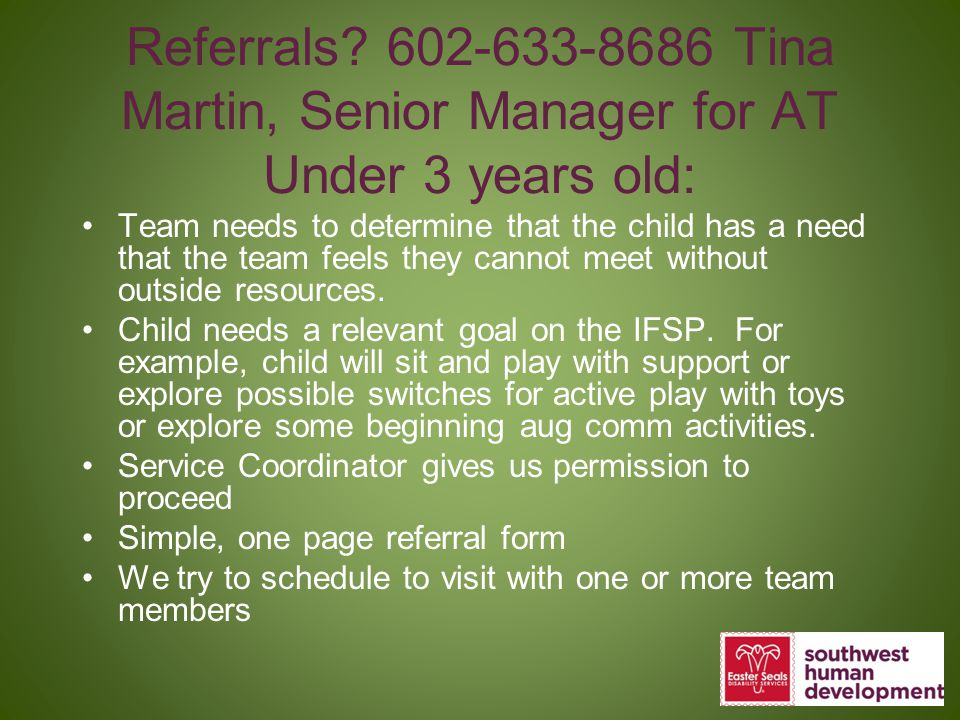 Referrals 602-633-8686 Tina Martin, Senior Manager for AT Under 3 years old: