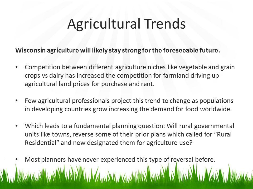 Agricultural Trends Wisconsin agriculture will likely stay strong for the foreseeable future.