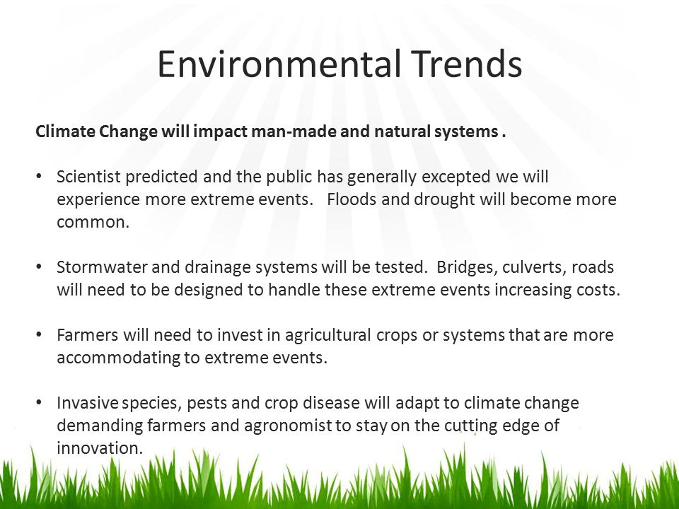 Environmental Trends Climate Change will impact man-made and natural systems .