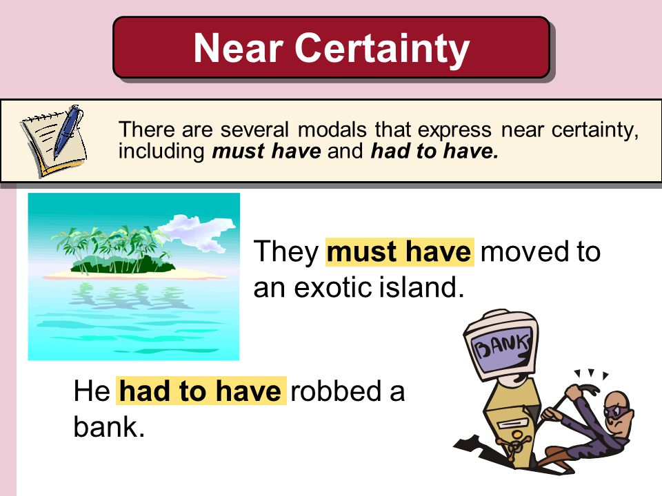 Near Certainty They must have moved to an exotic island.