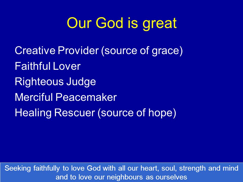 Our God is great Creative Provider (source of grace) Faithful Lover