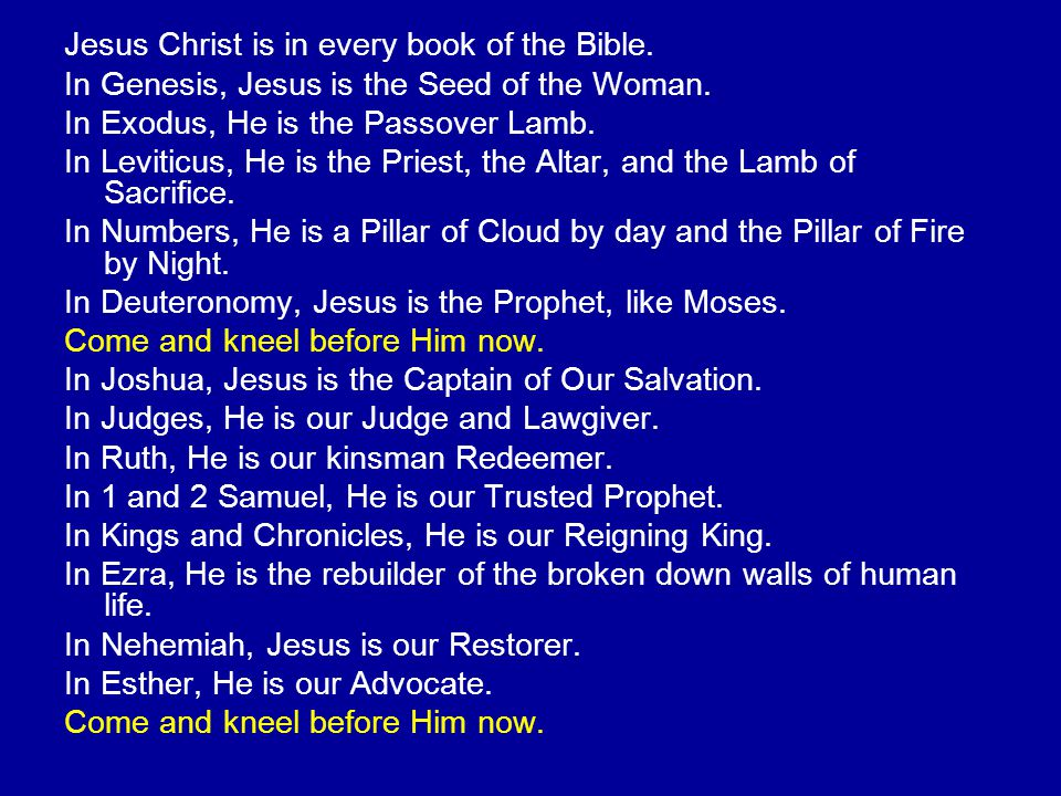 Jesus Christ is in every book of the Bible.