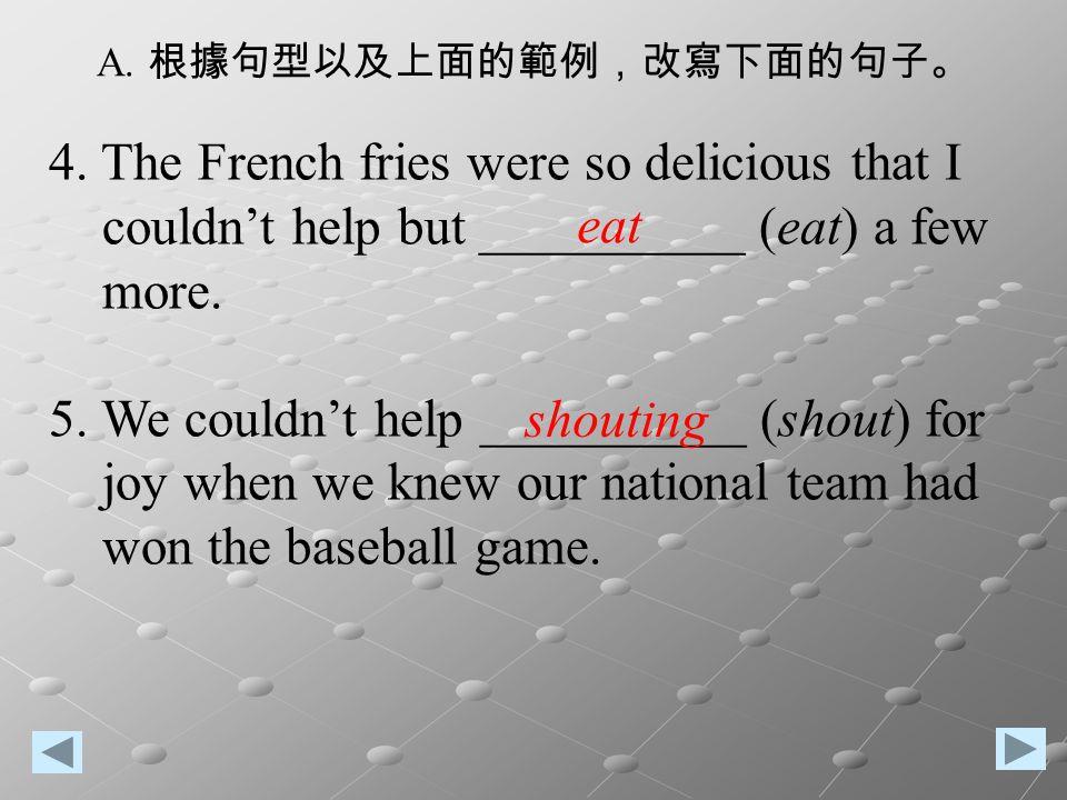 A. 根據句型以及上面的範例,改寫下面的句子。